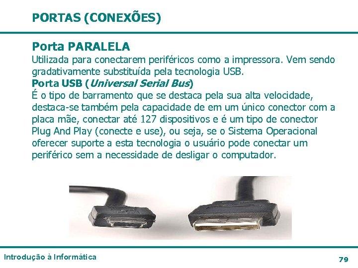 PORTAS (CONEXÕES) Porta PARALELA Utilizada para conectarem periféricos como a impressora. Vem sendo gradativamente