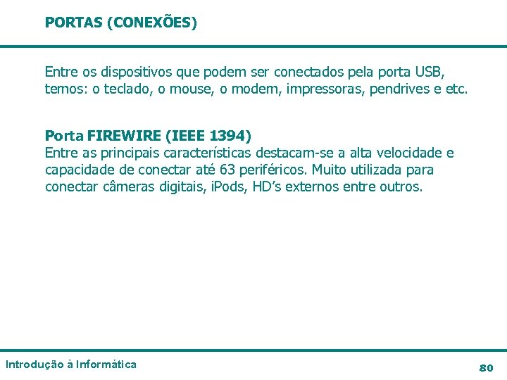 PORTAS (CONEXÕES) Entre os dispositivos que podem ser conectados pela porta USB, temos: o