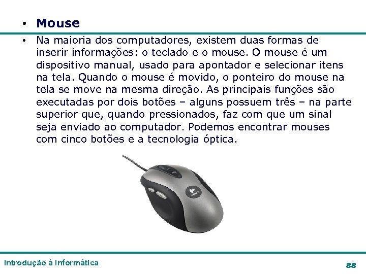 • Mouse • Na maioria dos computadores, existem duas formas de inserir informações: