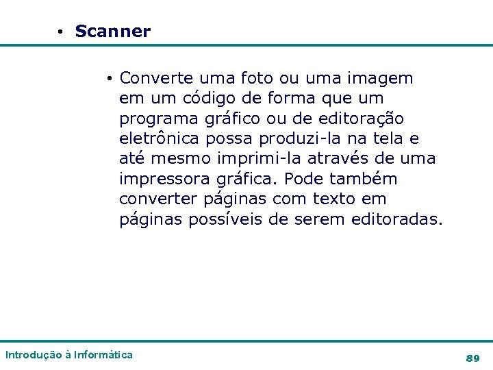 • Scanner • Converte uma foto ou uma imagem em um código de