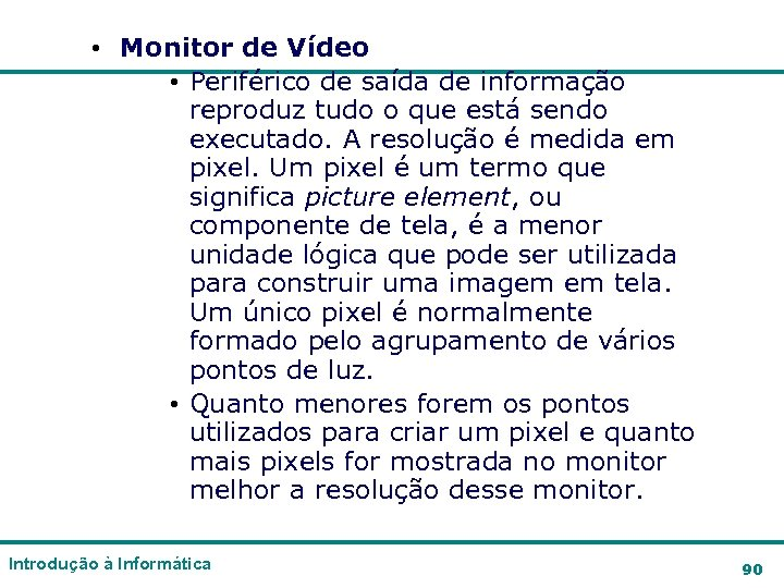 • Monitor de Vídeo • Periférico de saída de informação reproduz tudo o