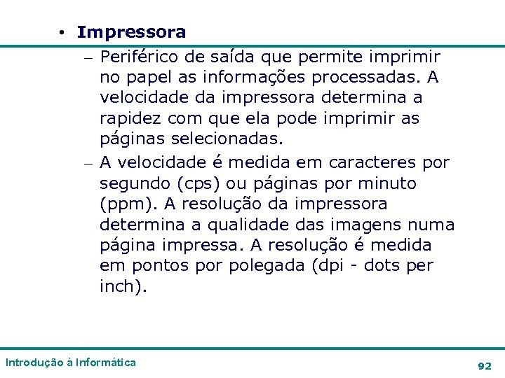 • Impressora – Periférico de saída que permite imprimir no papel as informações