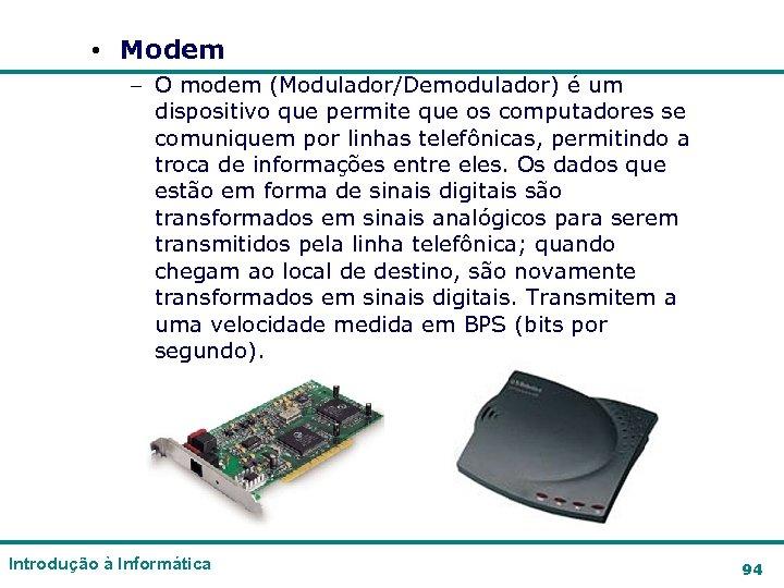 • Modem – O modem (Modulador/Demodulador) é um dispositivo que permite que os