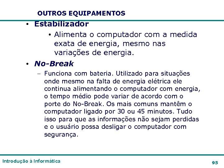 OUTROS EQUIPAMENTOS • Estabilizador • Alimenta o computador com a medida exata de energia,