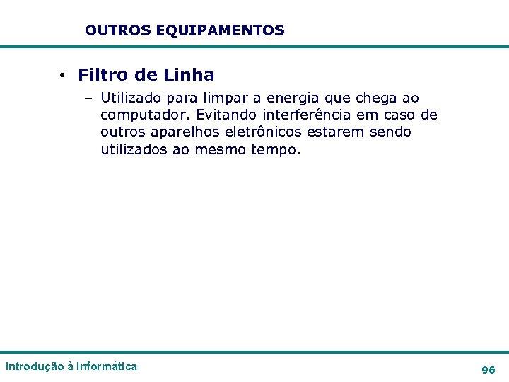 OUTROS EQUIPAMENTOS • Filtro de Linha – Utilizado para limpar a energia que chega