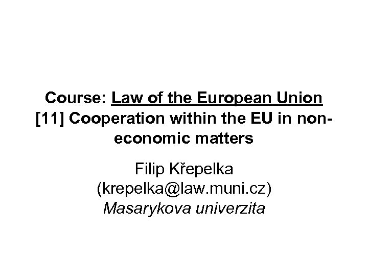 Course: Law of the European Union [11] Cooperation within the EU in noneconomic matters