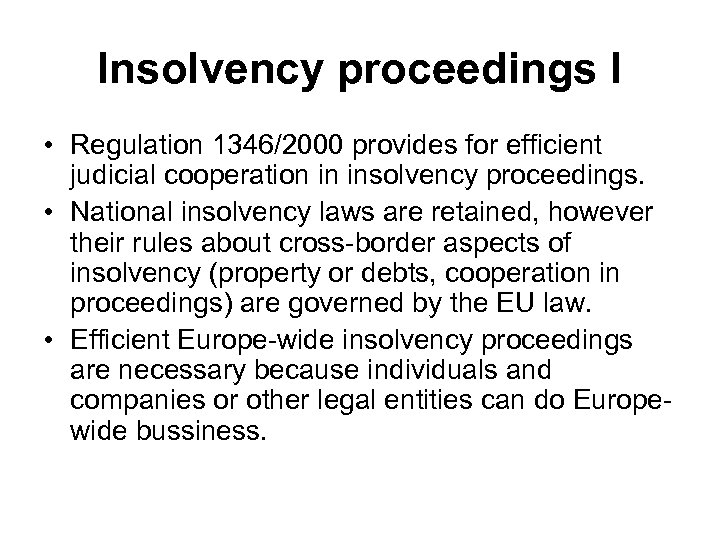 Insolvency proceedings I • Regulation 1346/2000 provides for efficient judicial cooperation in insolvency proceedings.