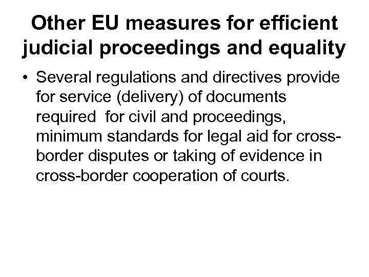 Other EU measures for efficient judicial proceedings and equality • Several regulations and directives