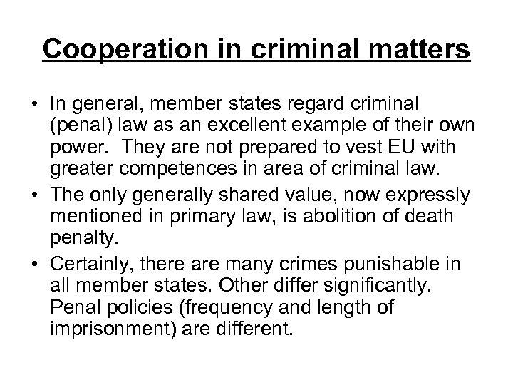 Cooperation in criminal matters • In general, member states regard criminal (penal) law as