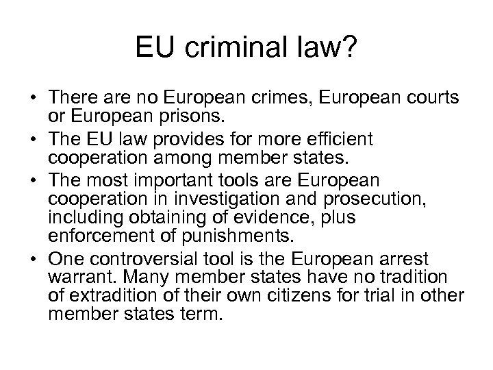 EU criminal law? • There are no European crimes, European courts or European prisons.