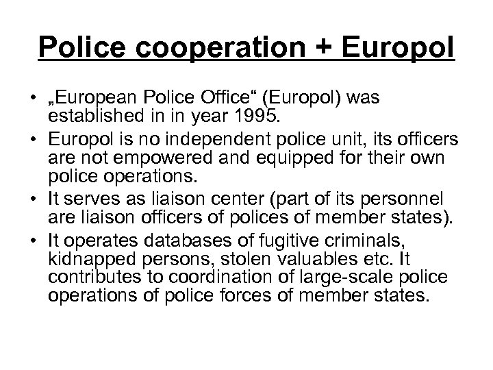 """Police cooperation + Europol • """"European Police Office"""" (Europol) was established in in year"""