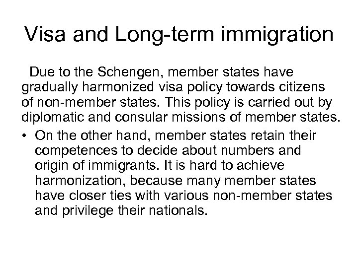 Visa and Long-term immigration Due to the Schengen, member states have gradually harmonized visa