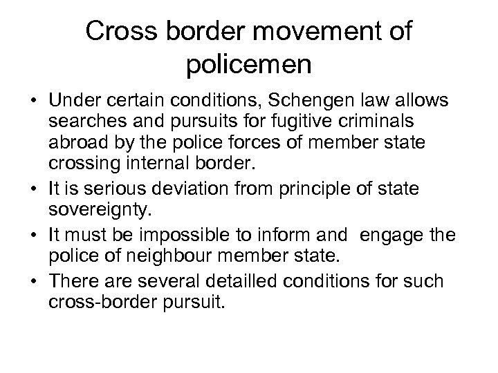 Cross border movement of policemen • Under certain conditions, Schengen law allows searches and
