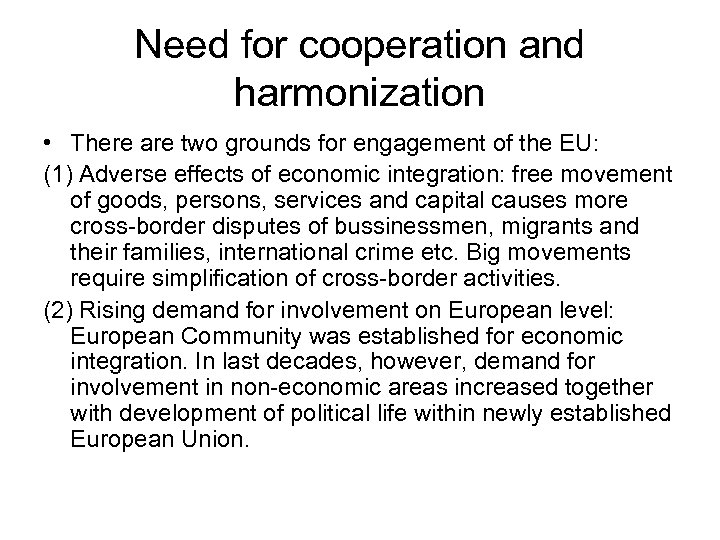 Need for cooperation and harmonization • There are two grounds for engagement of the