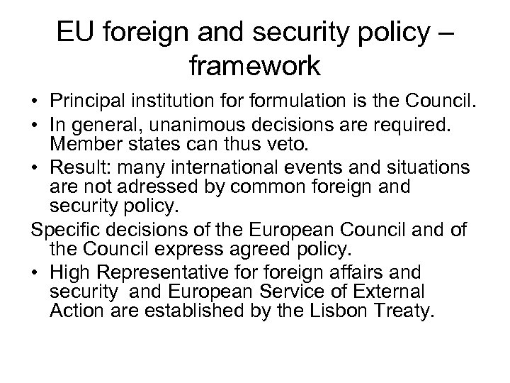 EU foreign and security policy – framework • Principal institution formulation is the Council.