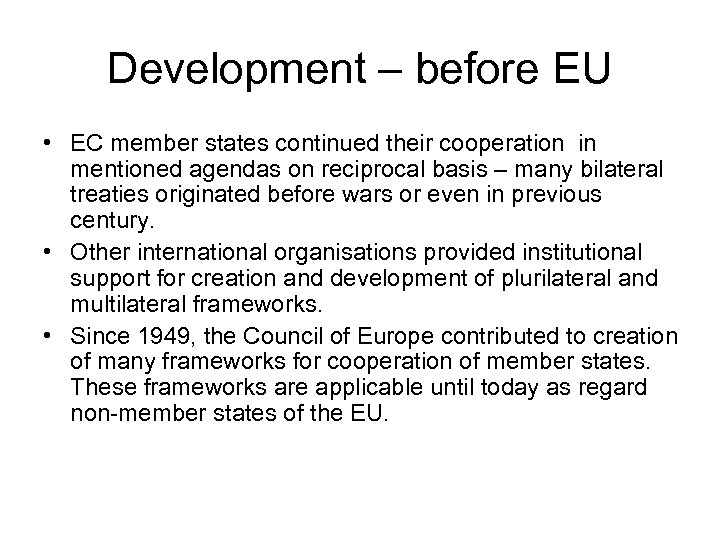 Development – before EU • EC member states continued their cooperation in mentioned agendas