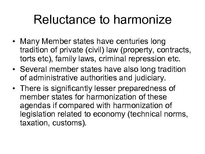 Reluctance to harmonize • Many Member states have centuries long tradition of private (civil)