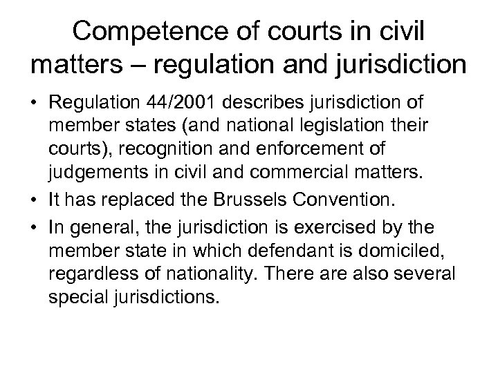 Competence of courts in civil matters – regulation and jurisdiction • Regulation 44/2001 describes