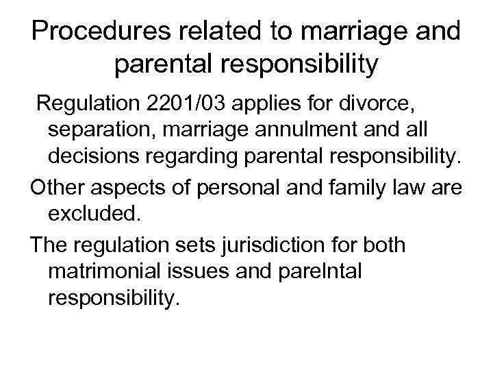 Procedures related to marriage and parental responsibility Regulation 2201/03 applies for divorce, separation, marriage