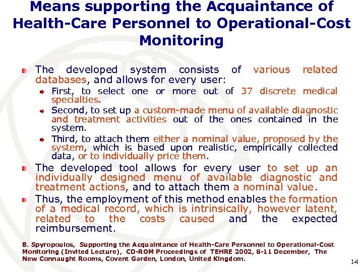 Means supporting the Acquaintance of Health-Care Personnel to Operational-Cost Monitoring The developed system consists
