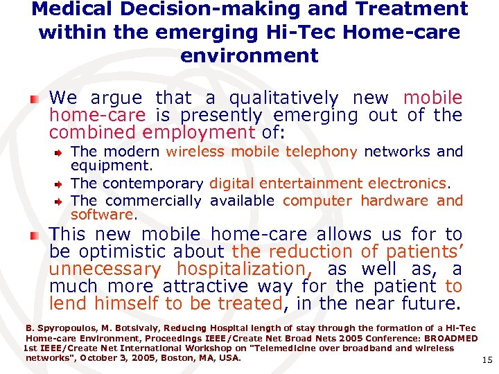 Medical Decision-making and Treatment within the emerging Hi-Tec Home-care environment We argue that a
