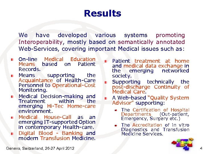 Results We have developed various systems promoting Interoperability, mostly based on semantically annotated Web-Services,