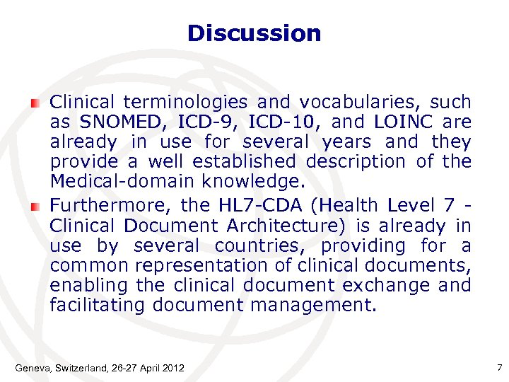 Discussion Clinical terminologies and vocabularies, such as SNOMED, ICD-9, ICD-10, and LOINC are already