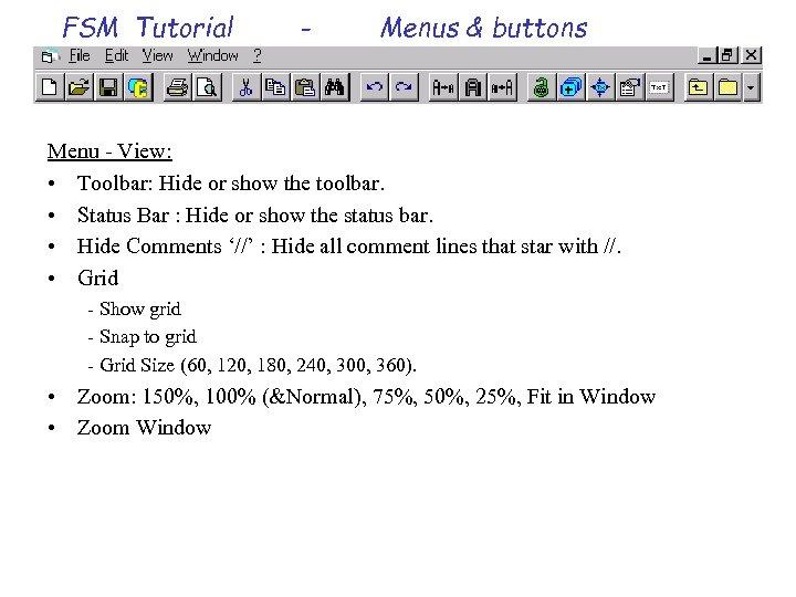 FSM Tutorial - Menus & buttons Menu - View: • Toolbar: Hide or show
