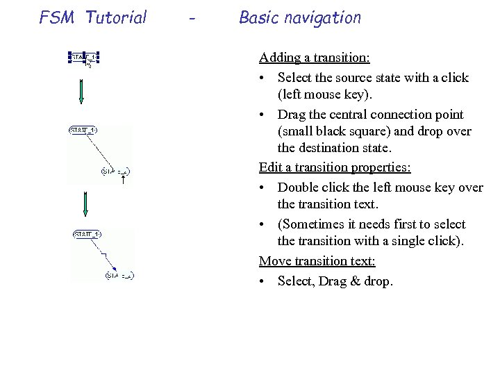 FSM Tutorial - Basic navigation Adding a transition: • Select the source state with