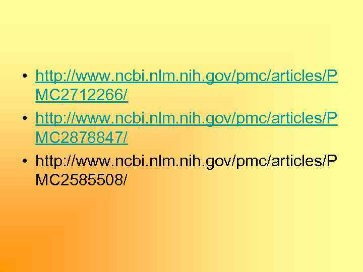 • http: //www. ncbi. nlm. nih. gov/pmc/articles/P MC 2712266/ • http: //www. ncbi.