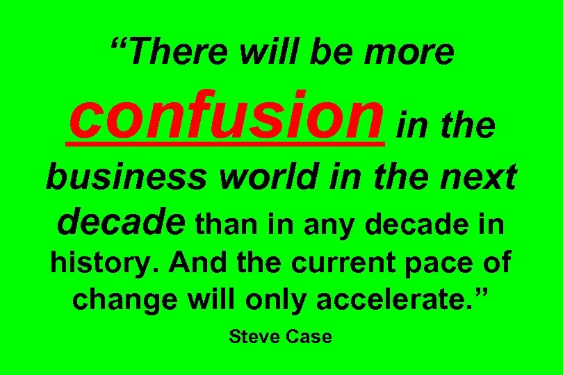 """""""There will be more confusion in the business world in the next decade than"""