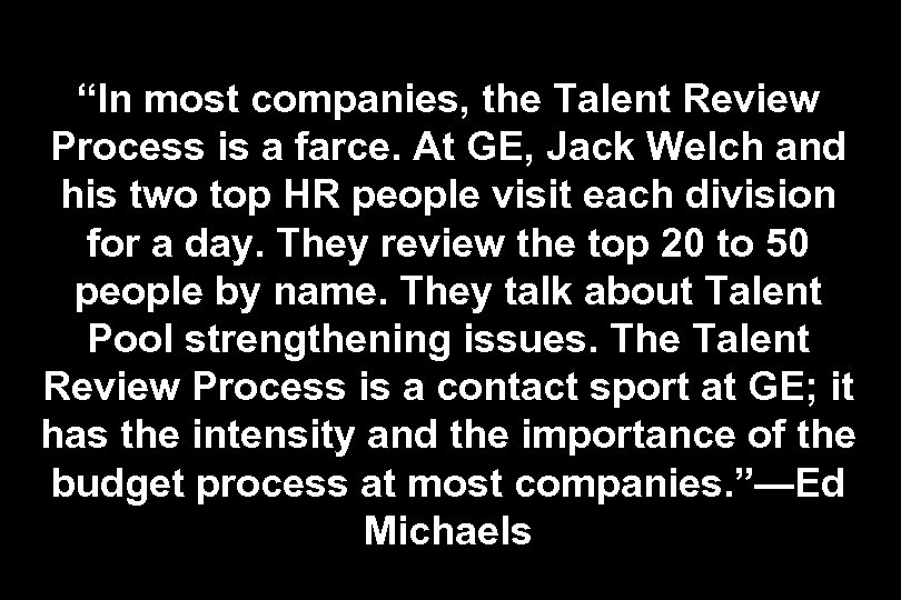 """""""In most companies, the Talent Review Process is a farce. At GE, Jack Welch"""