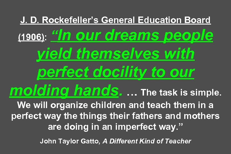 """J. D. Rockefeller's General Education Board (1906): """"In our dreams people yield themselves with"""
