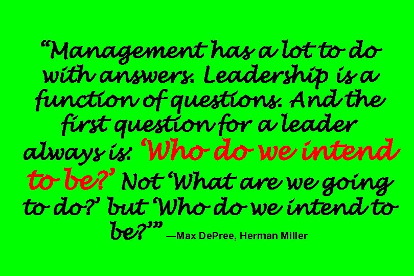 """""""Management has a lot to do with answers. Leadership is a function of questions."""