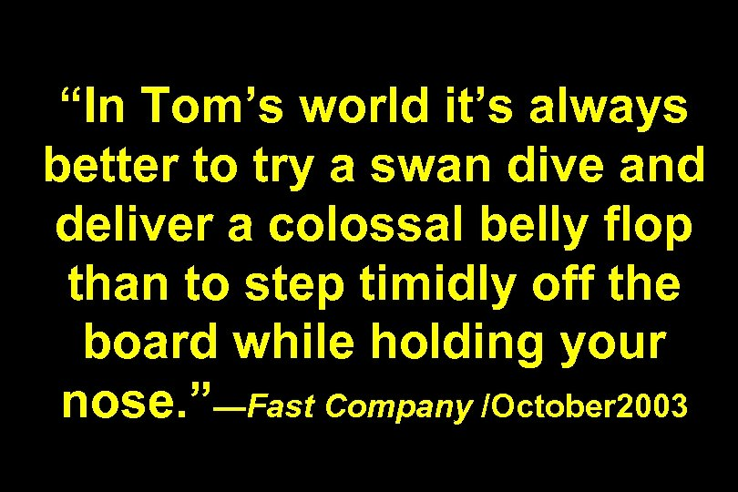 """""""In Tom's world it's always better to try a swan dive and deliver a"""