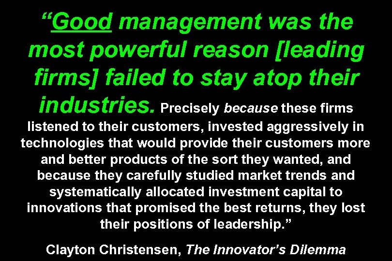 """""""Good management was the most powerful reason [leading firms] failed to stay atop their"""