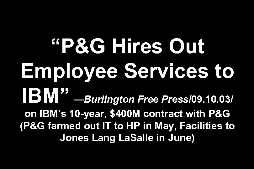 """""""P&G Hires Out Employee Services to IBM"""" —Burlington Free Press/09. 10. 03/ on IBM's"""