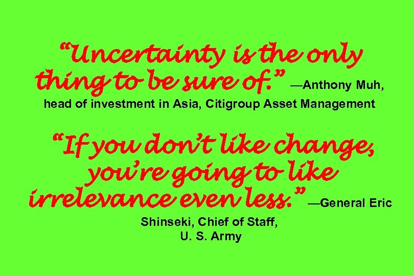 """""""Uncertainty is the only thing to be sure of. """" —Anthony Muh, head of"""