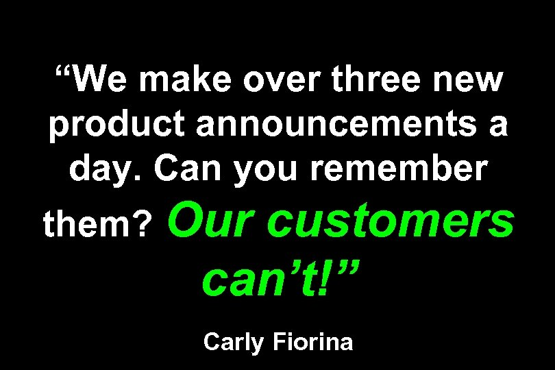 """""""We make over three new product announcements a day. Can you remember them? Our"""