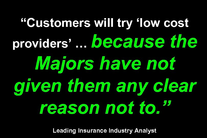 """""""Customers will try 'low cost providers' … because the Majors have not given them"""
