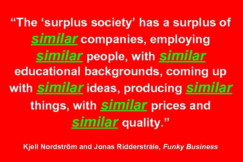 """""""The 'surplus society' has a surplus of similar companies, employing similar people, with similar"""