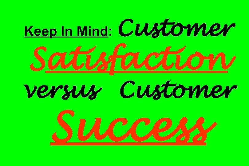 Keep In Mind: Customer Satisfaction versus Customer Success
