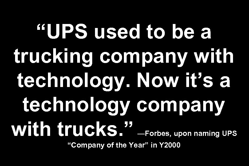 """""""UPS used to be a trucking company with technology. Now it's a technology company"""
