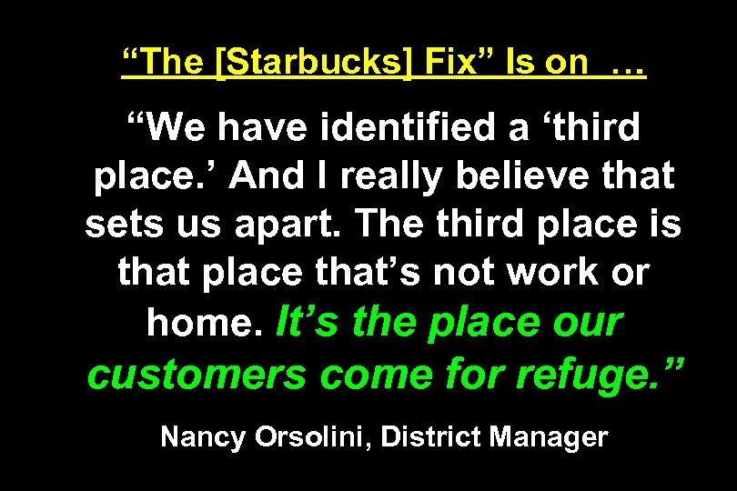 """""""The [Starbucks] Fix"""" Is on … """"We have identified a 'third place. ' And"""