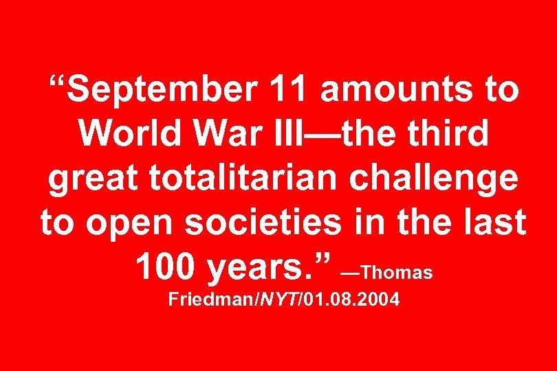 """September 11 amounts to World War III—the third great totalitarian challenge to open societies"