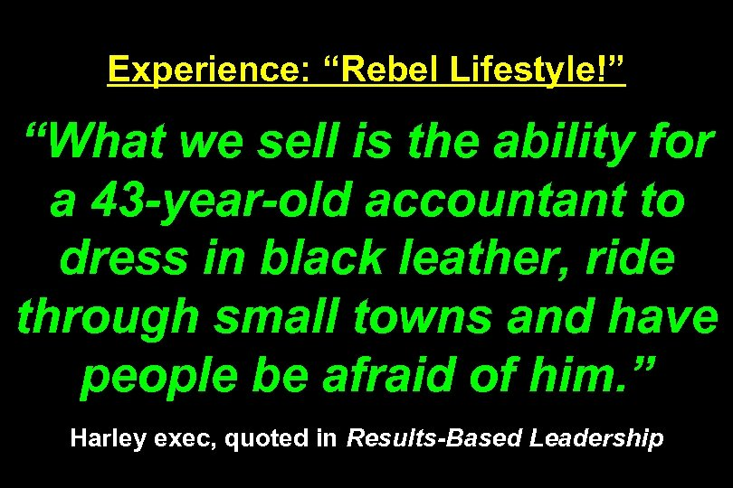 """Experience: """"Rebel Lifestyle!"""" """"What we sell is the ability for a 43 -year-old accountant"""