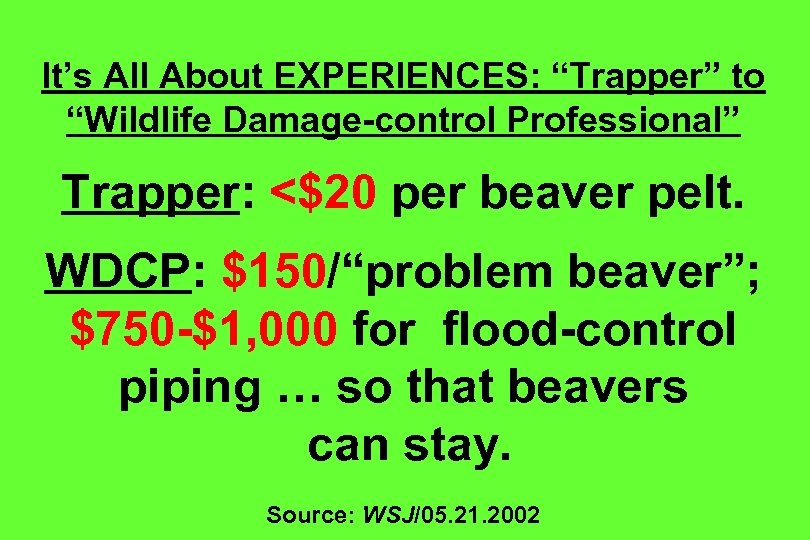 """It's All About EXPERIENCES: """"Trapper"""" to """"Wildlife Damage-control Professional"""" Trapper: <$20 per beaver pelt."""