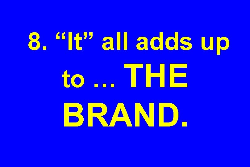 """8. """"It"""" all adds up to … THE BRAND."""
