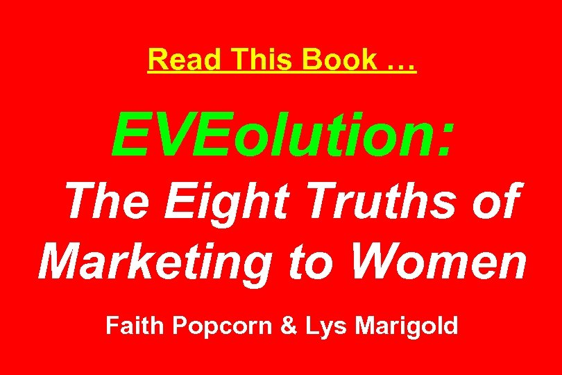 Read This Book … EVEolution: The Eight Truths of Marketing to Women Faith Popcorn