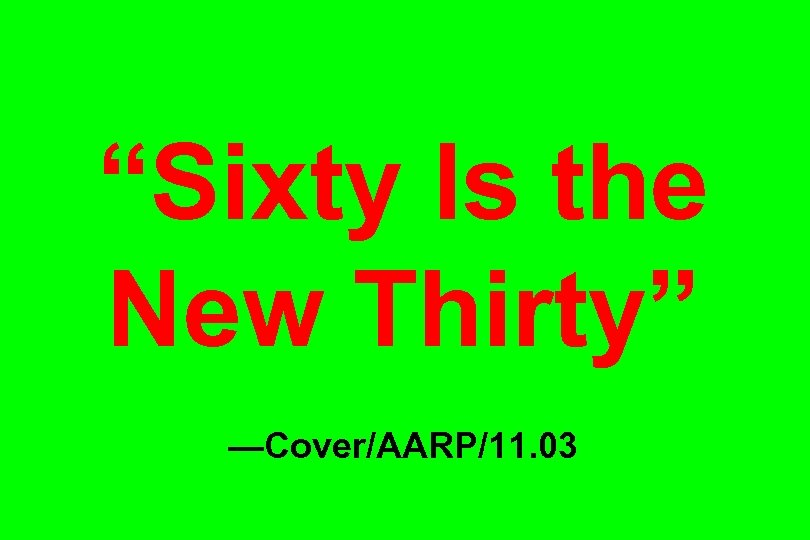 """""""Sixty Is the New Thirty"""" —Cover/AARP/11. 03"""